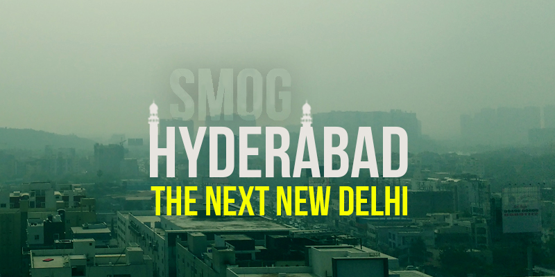 Is Hyderabad becoming the Next Delhi in terms of Smog?